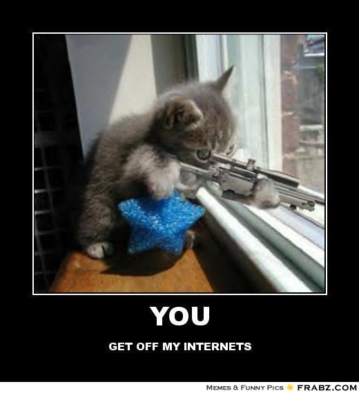 frabz-YOU-GET-OFF-MY-INTERNETS-c35e67